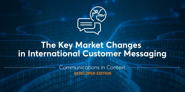 Key Market Changes in International Telecom and Customer Messaging