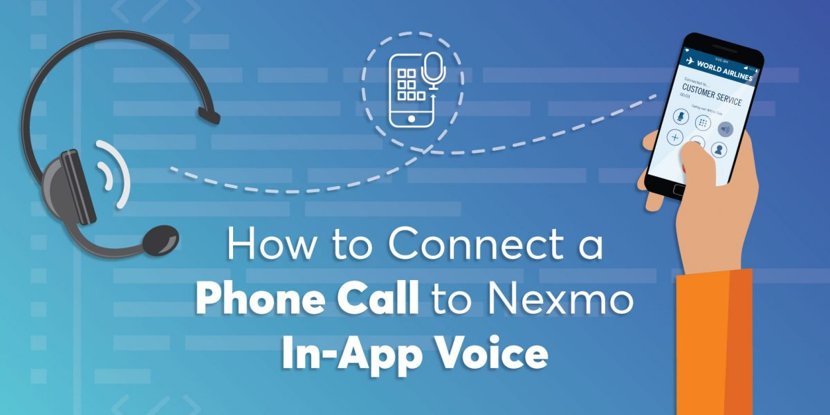 How to Connect a Phone Call to Nexmo In-App Voice - Nexmo Developer Blog