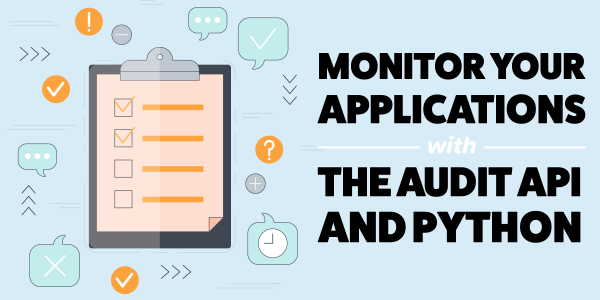 Monitor Your Applications with the Audit API & Python