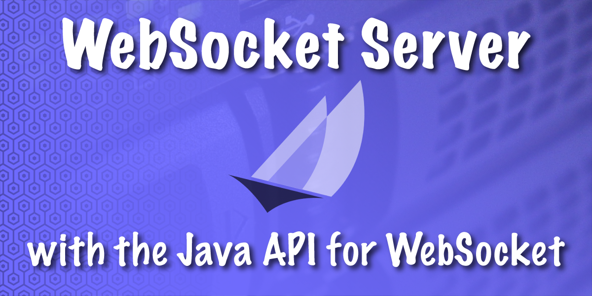 Creating a WebSocket Server with the Java API for WebSockets