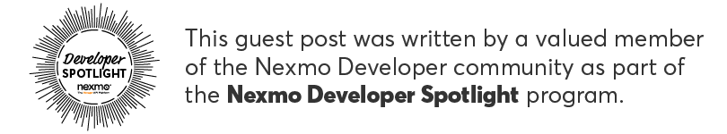 This is a guest post written as part of Nexmo Developer Spotlight