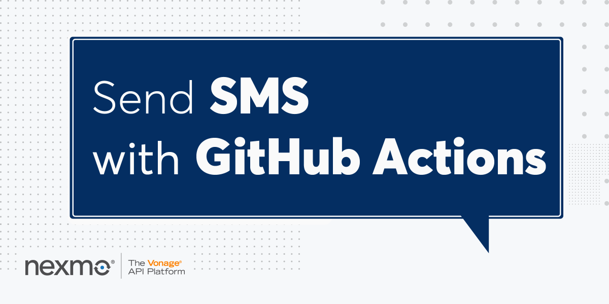 Send SMS with GitHub Actions - Nexmo Developer Blog